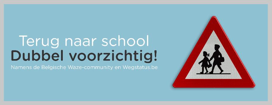 Terug naar school. Dubbel voorzichtig! Namens de Belgische Waze-community en Wegstatus.be